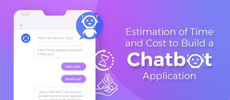 estimation of time and cost to build a chatbot application