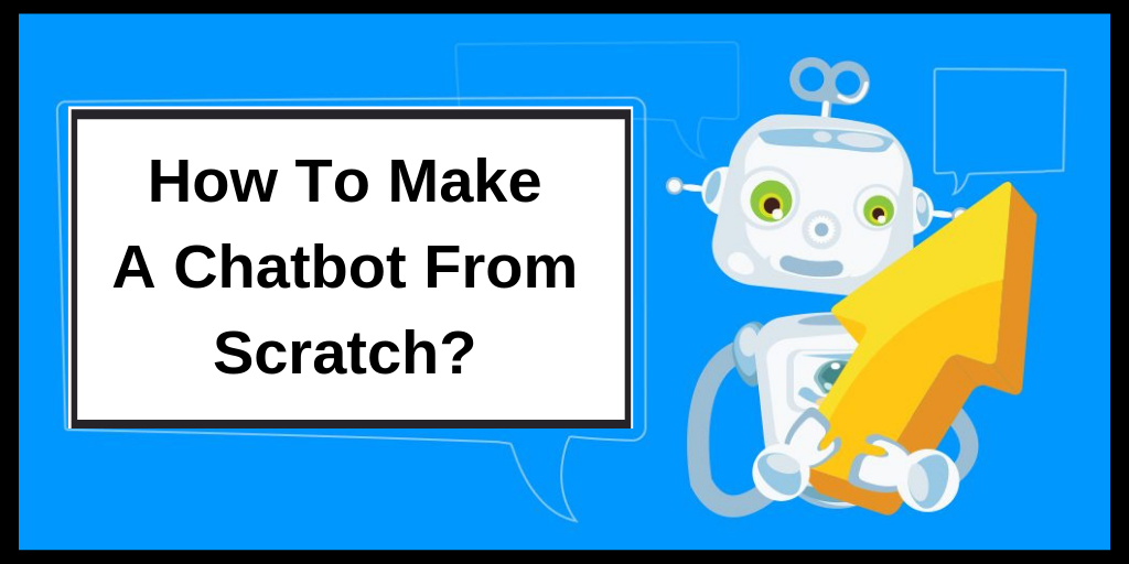 How To Build A Chatbot From Scratch