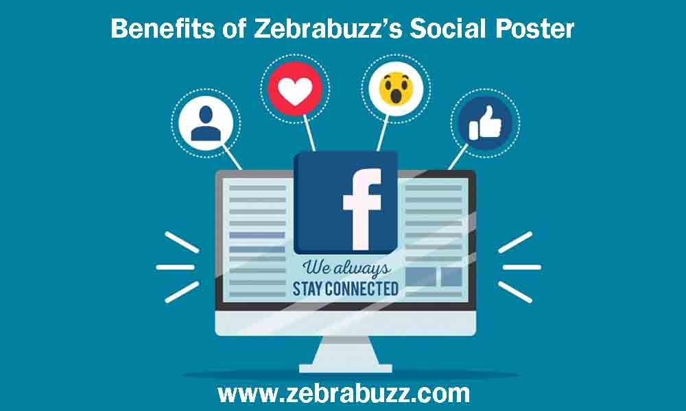Benefits of Zebrabuzz Facebook Social Poster