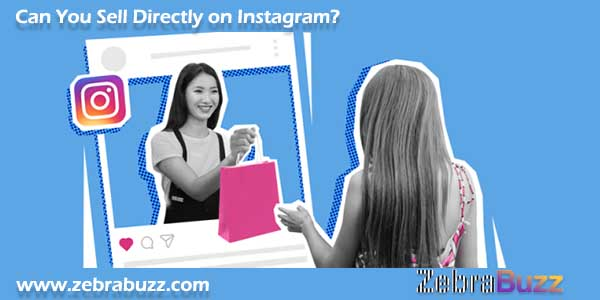 Can you Sell Directly on Instagram