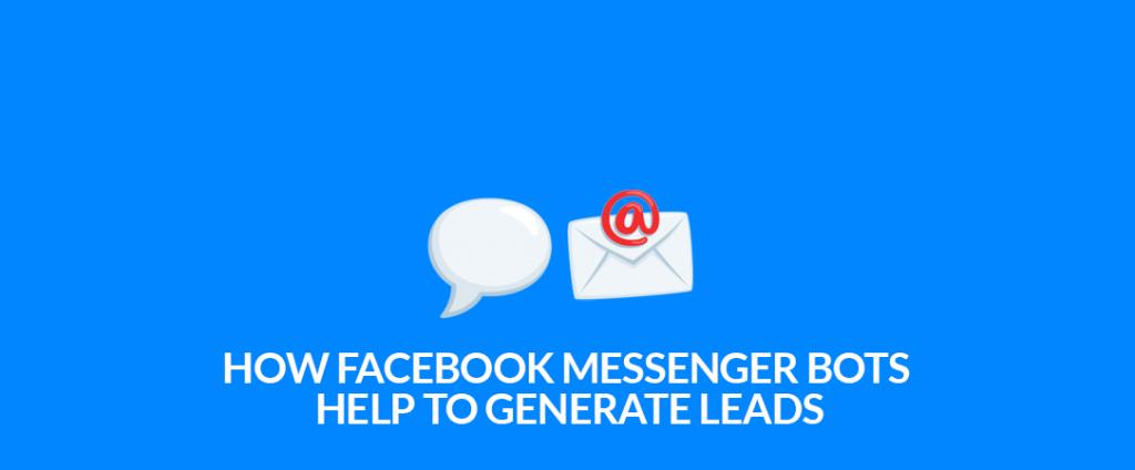 How Facebook Messenger chatbots help generate leads on facebook messenger